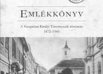Emlékkönyv − A Veszprémi Királyi Törvényszék története 1872−1945